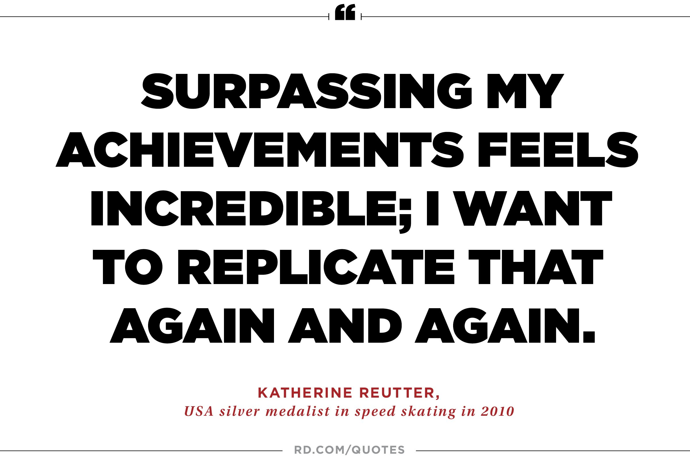 21 motivating quotes from olympic athletes reader s digest katherin reutter on the satisfaction of reaching your goals