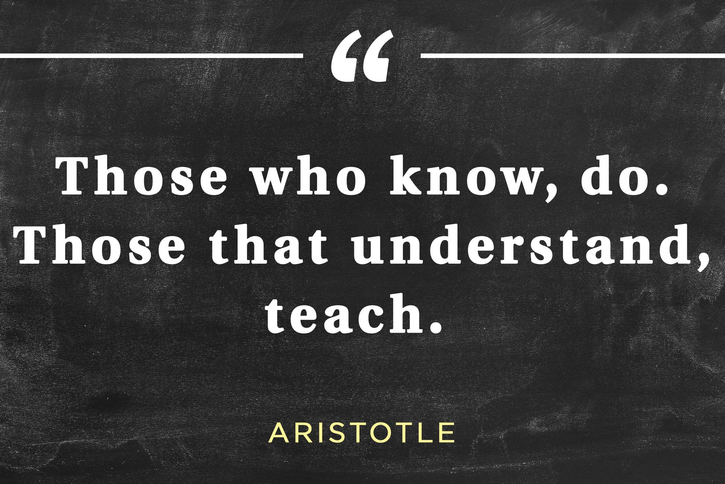 Those That Know Do Those That Understand Teach: Inspirational Teacher Quotes